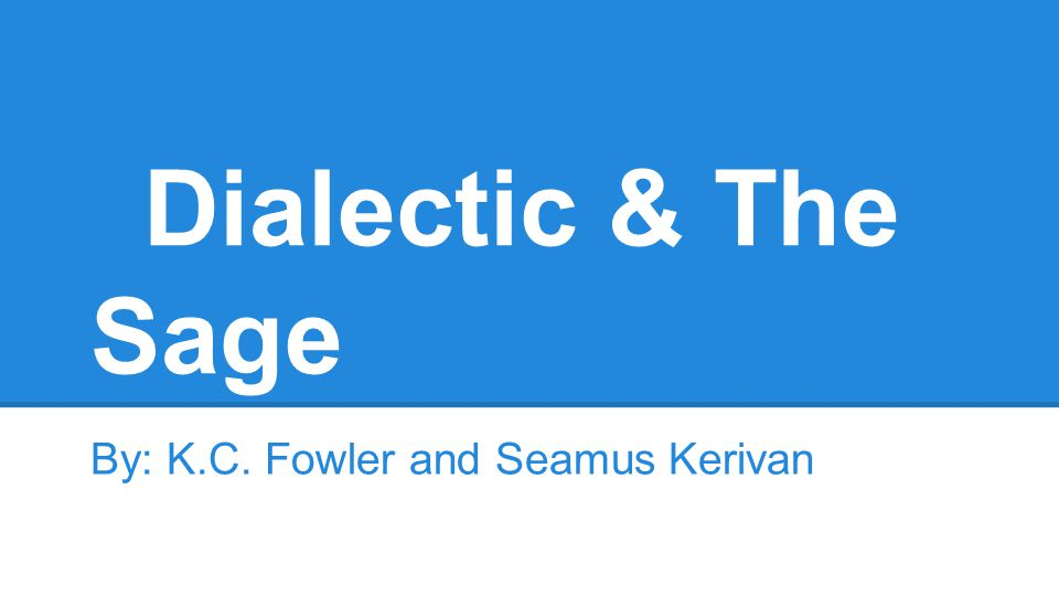 Dialectic & The Sage By: K.C. Fowler and Seamus Kerivan