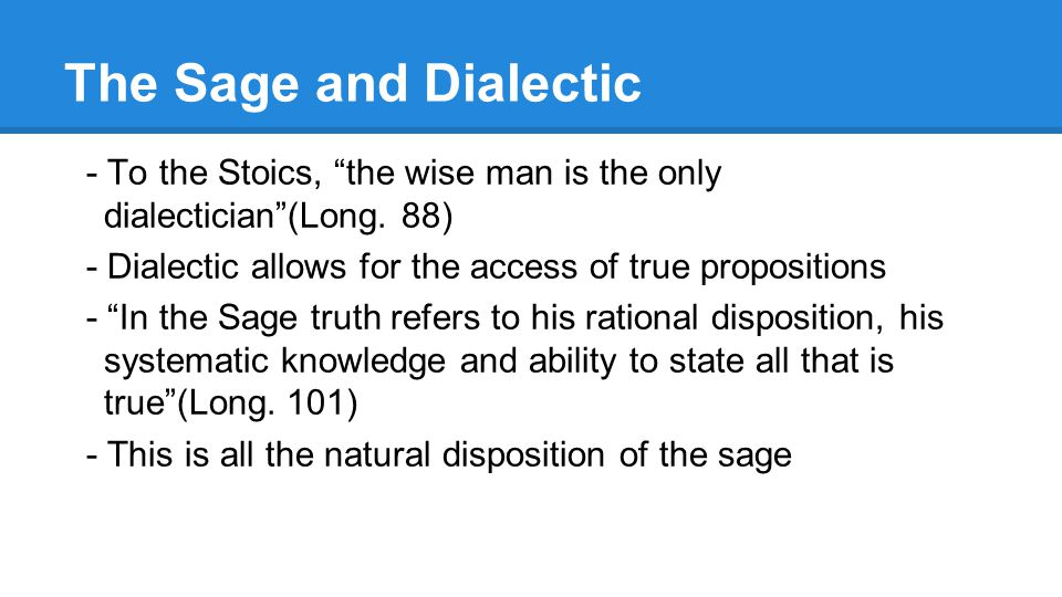 The Sage and Dialectic - To the Stoics, the wise man is the only dialectician (Long.