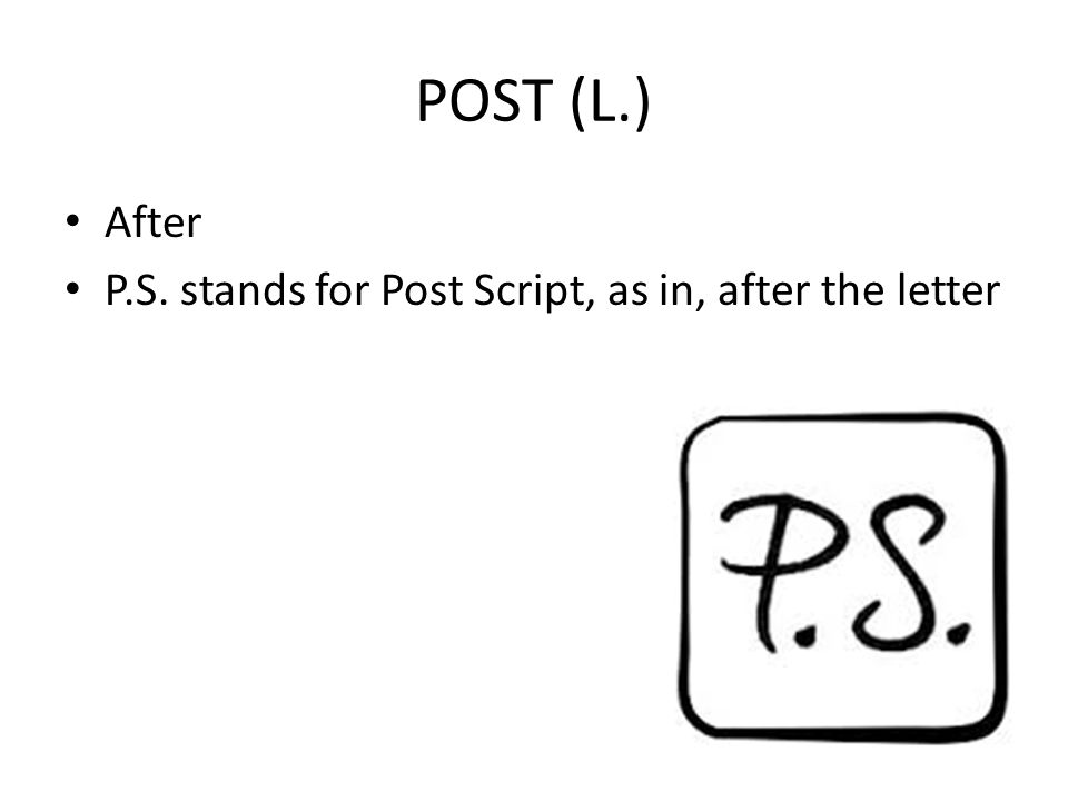 POST (L.) After P.S. stands for Post Script, as in, after the letter