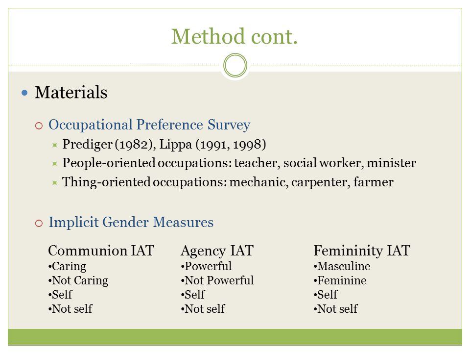 Method cont. Materials  Occupational Preference Survey  Prediger (1982), Lippa (1991, 1998)  People-oriented occupations: teacher, social worker, m
