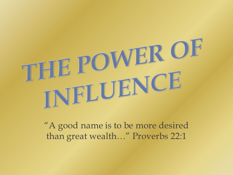 A good name is to be more desired than great wealth… Proverbs 22:1