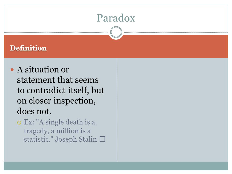 Definition A situation or statement that seems to contradict itself, but on closer inspection, does not.