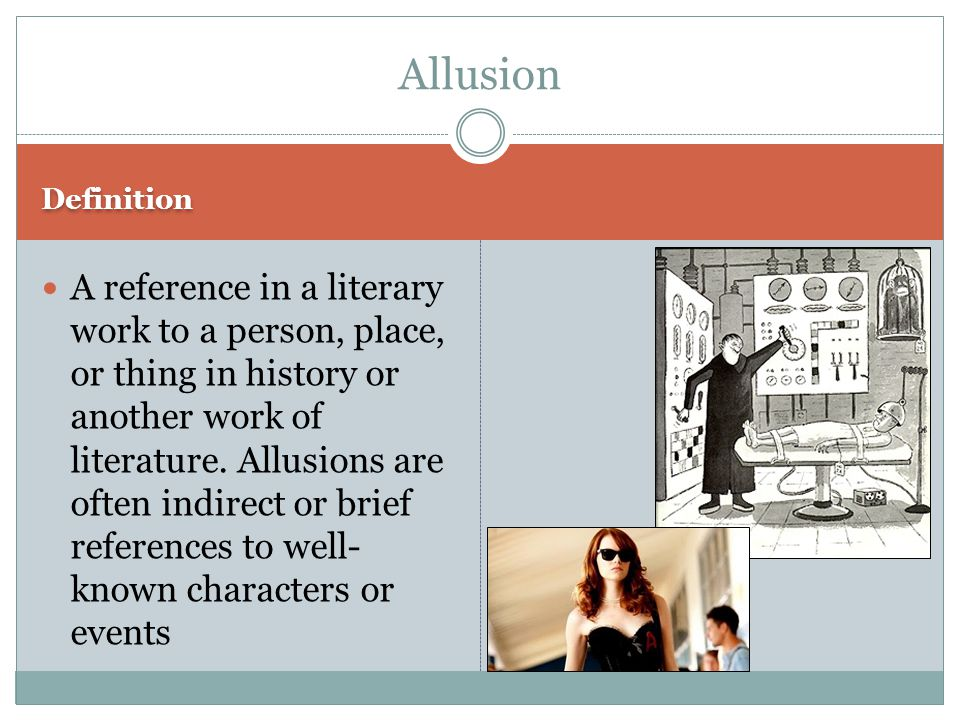 Definition A reference in a literary work to a person, place, or thing in history or another work of literature.