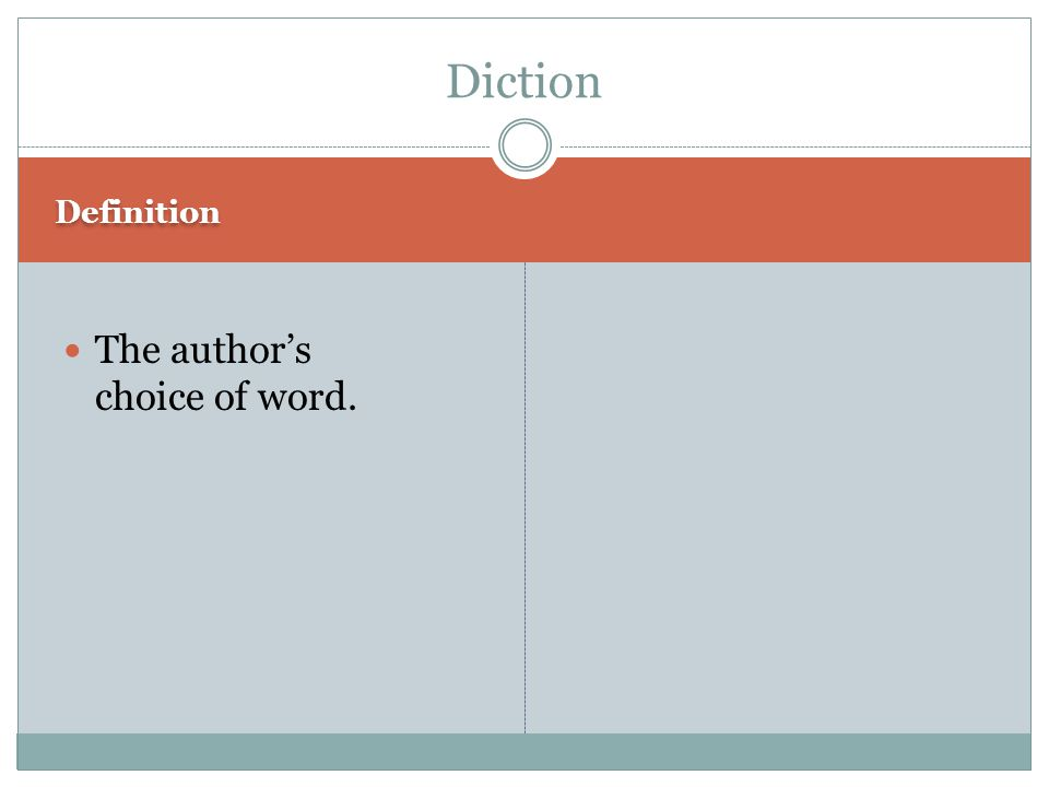 Definition The author's choice of word. Diction