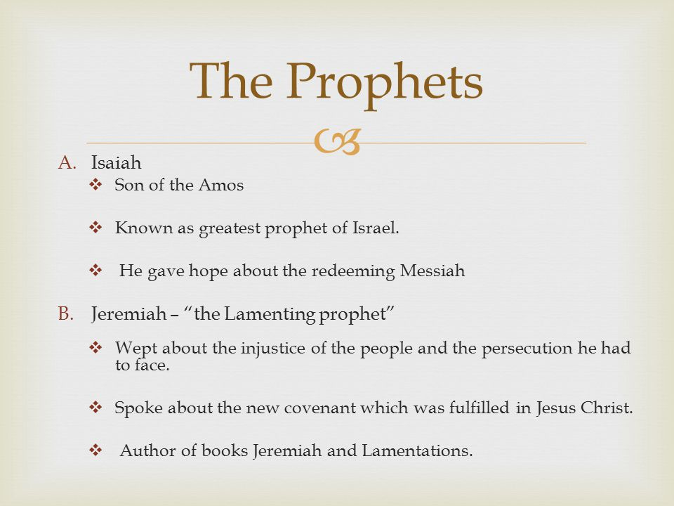  A.Isaiah  Son of the Amos  Known as greatest prophet of Israel.