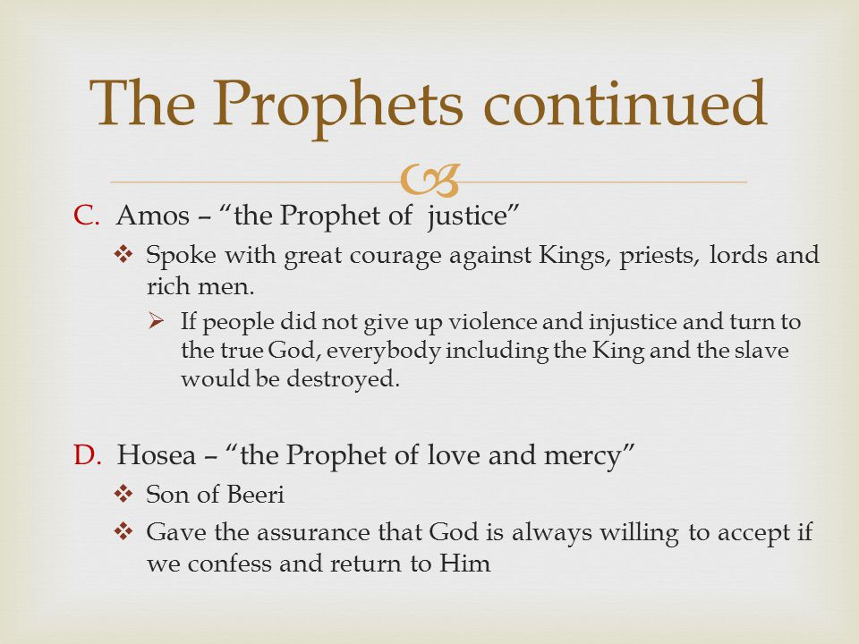""" C. Amos – """"the Prophet of justice""""  Spoke with great courage against Kings, priests, lords and rich men.  If people did not give up violence and i"""