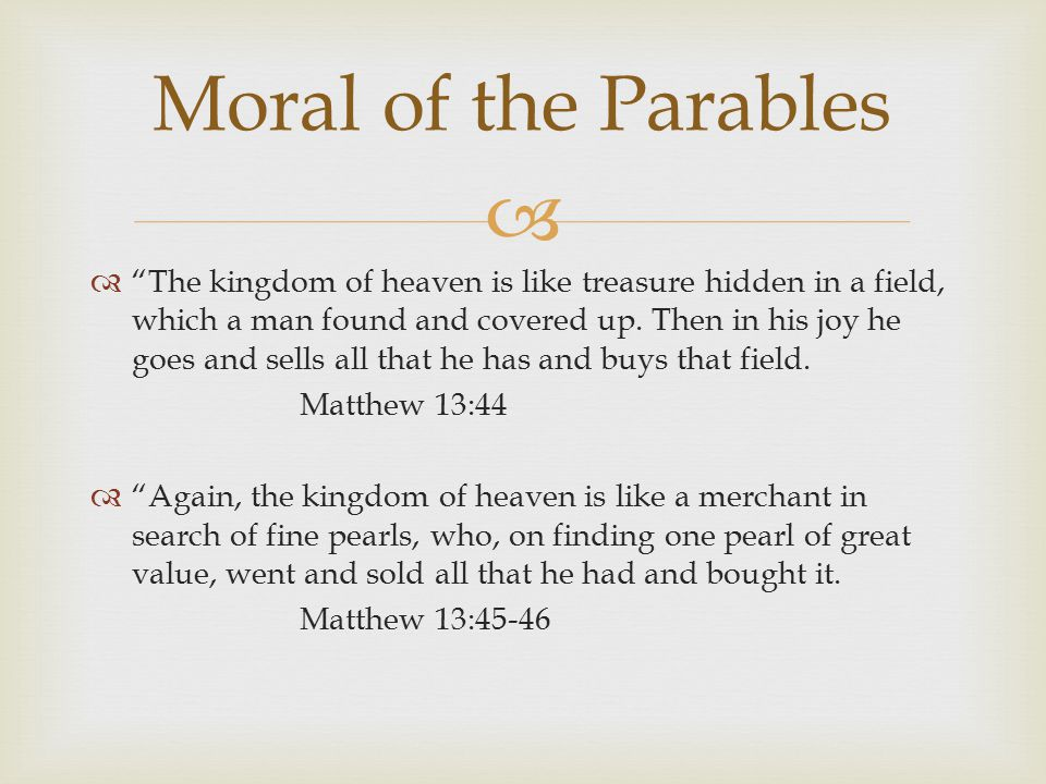   The kingdom of heaven is like treasure hidden in a field, which a man found and covered up.