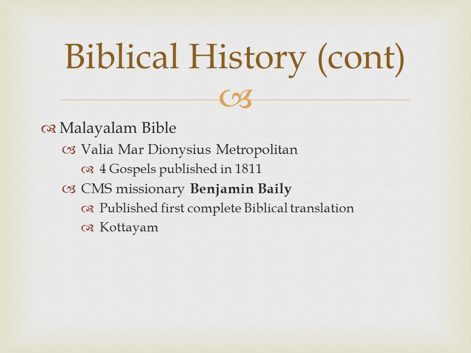  Malayalam Bible  Valia Mar Dionysius Metropolitan  4 Gospels published in 1811  CMS missionary Benjamin Baily  Published first complete Biblical translation  Kottayam Biblical History (cont)