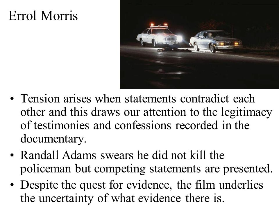 Errol Morris The Thin Blue Line (1988) - a documentary about Randall Adams who was convicted and sentenced to a life imprisonment for the murder of a police officer.