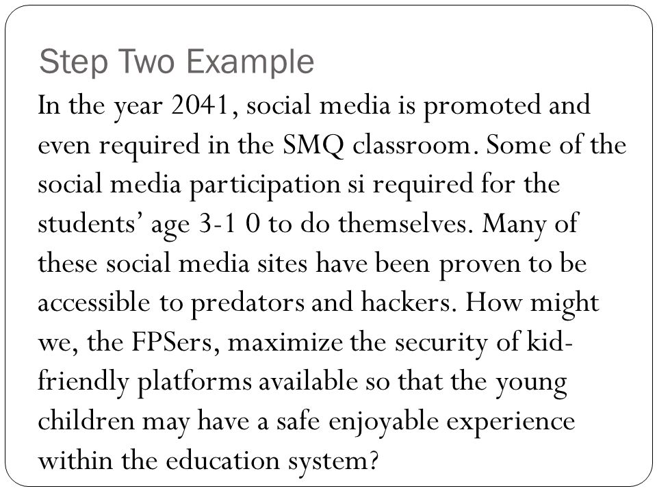 Step Two Example In the year 2041, social media is promoted and even required in the SMQ classroom.