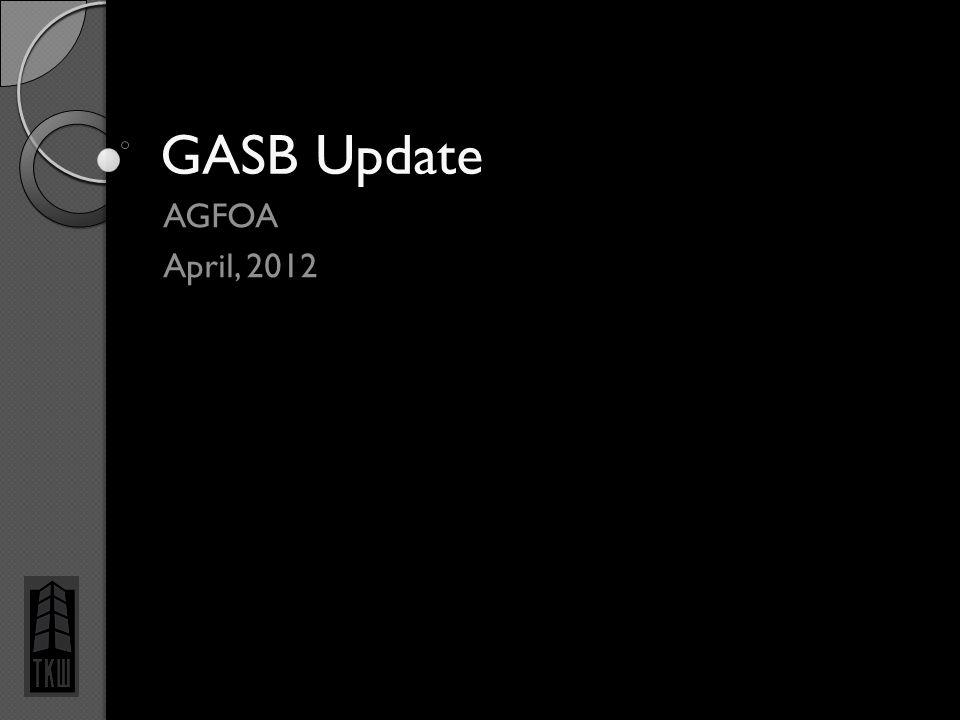 GASB Update AGFOA April, 2012