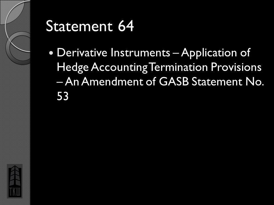Derivative Instruments – Application of Hedge Accounting Termination Provisions – An Amendment of GASB Statement No. 53 Statement 64