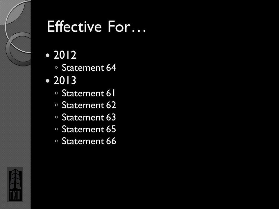 Effective For… 2012 ◦ Statement 64 2013 ◦ Statement 61 ◦ Statement 62 ◦ Statement 63 ◦ Statement 65 ◦ Statement 66 4