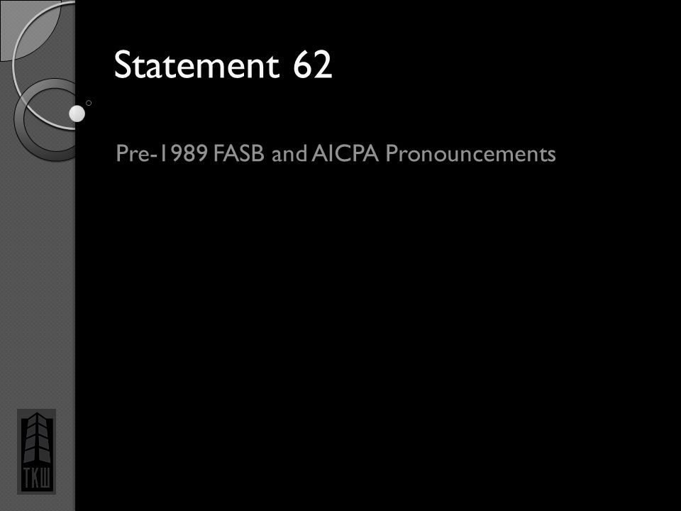 Statement 62 Pre-1989 FASB and AICPA Pronouncements 8