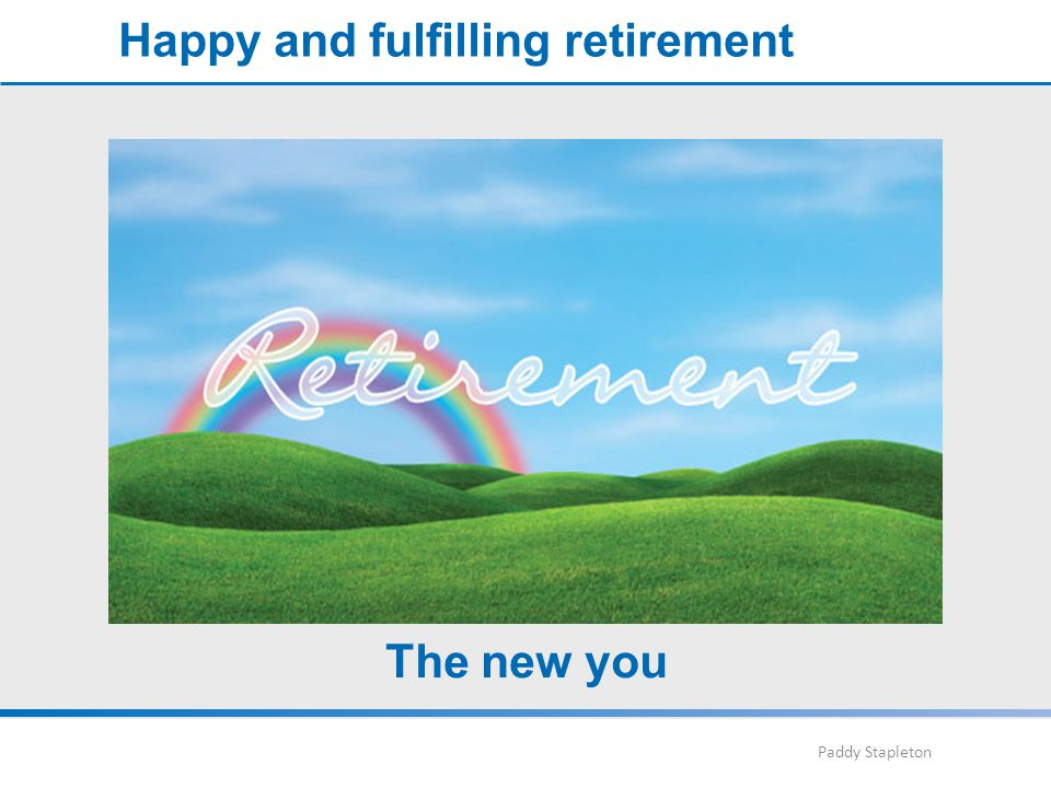 Paddy Stapleton Happy and fulfilling retirement The new you