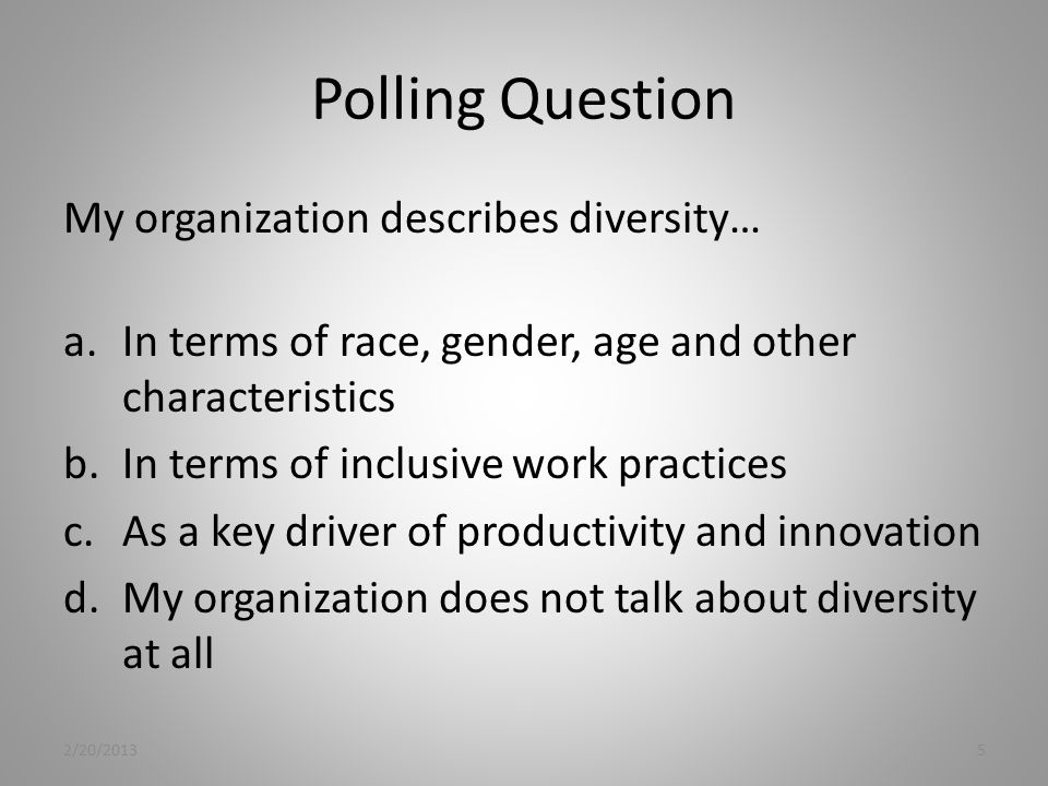 Assessment Example: Polling Question My organization… a.Doesn't put a lot of thought into how we communicate with each other (but expects everyone to get along) b.Feels it's important for everyone to respectfully confront issues but hasn't thought about how to best do that.