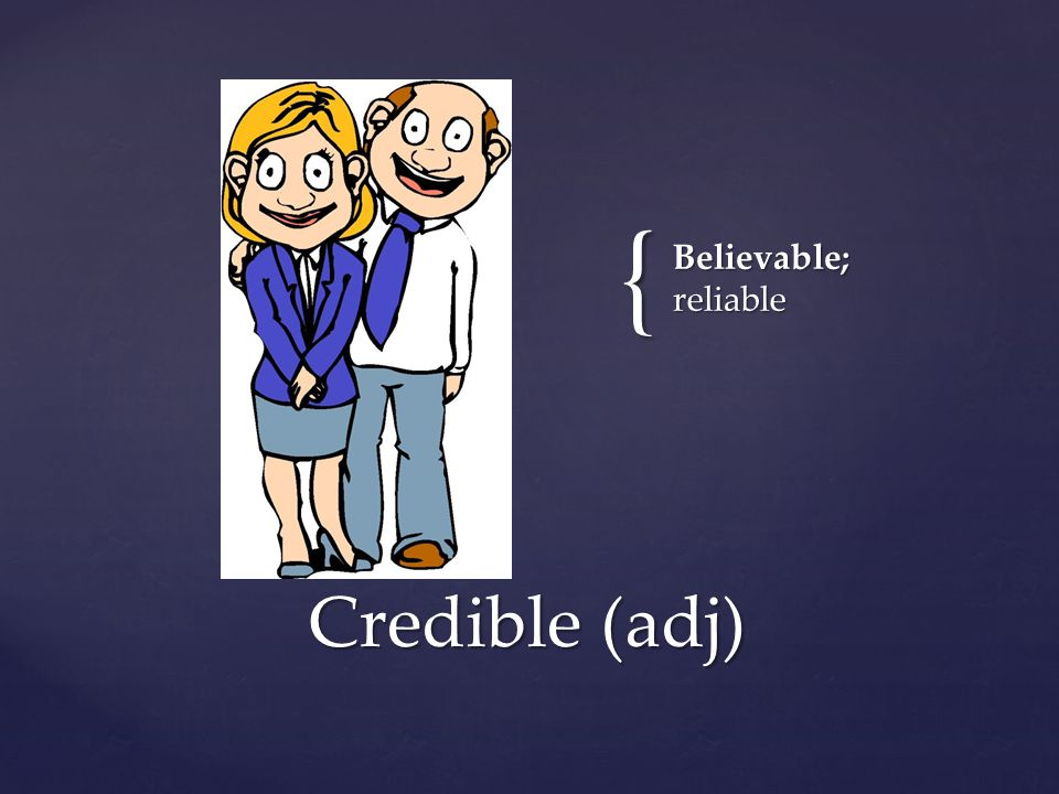 { Believable; reliable Credible (adj)