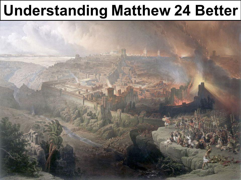 Understanding Matthew 24 Better