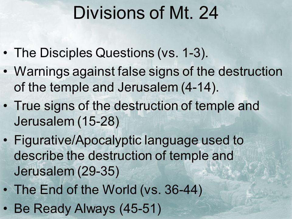 Divisions of Mt. 24 The Disciples Questions (vs. 1-3).