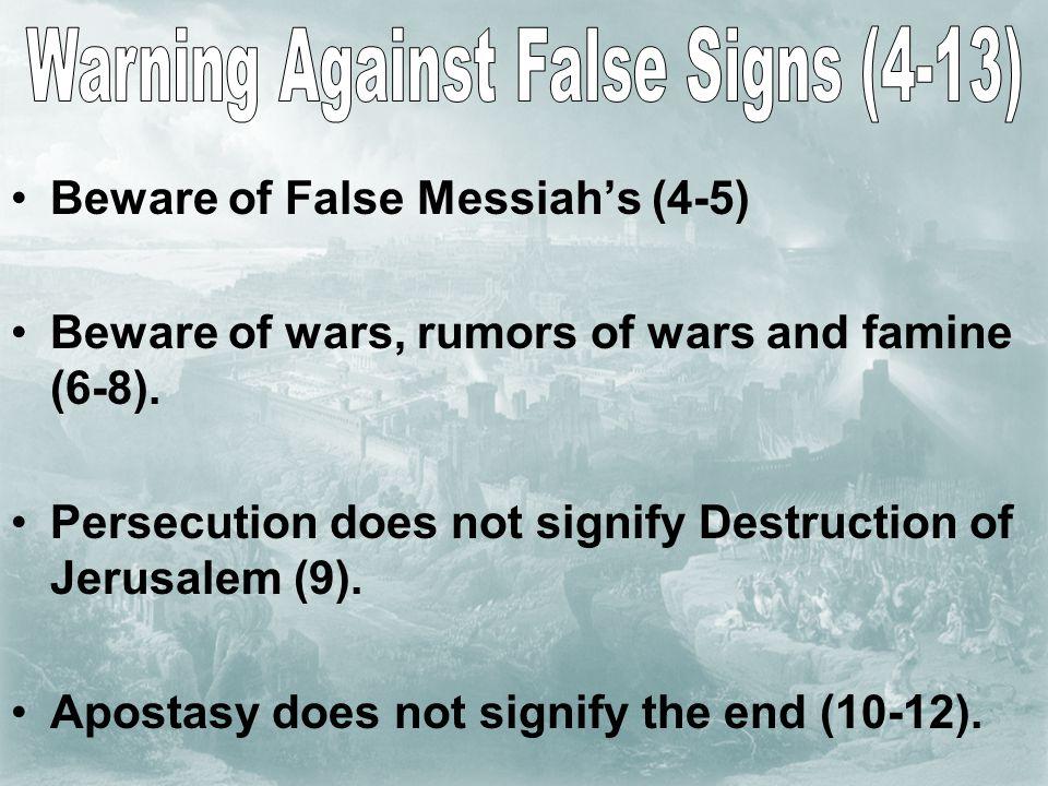 Beware of False Messiah's (4-5) Beware of wars, rumors of wars and famine (6-8).