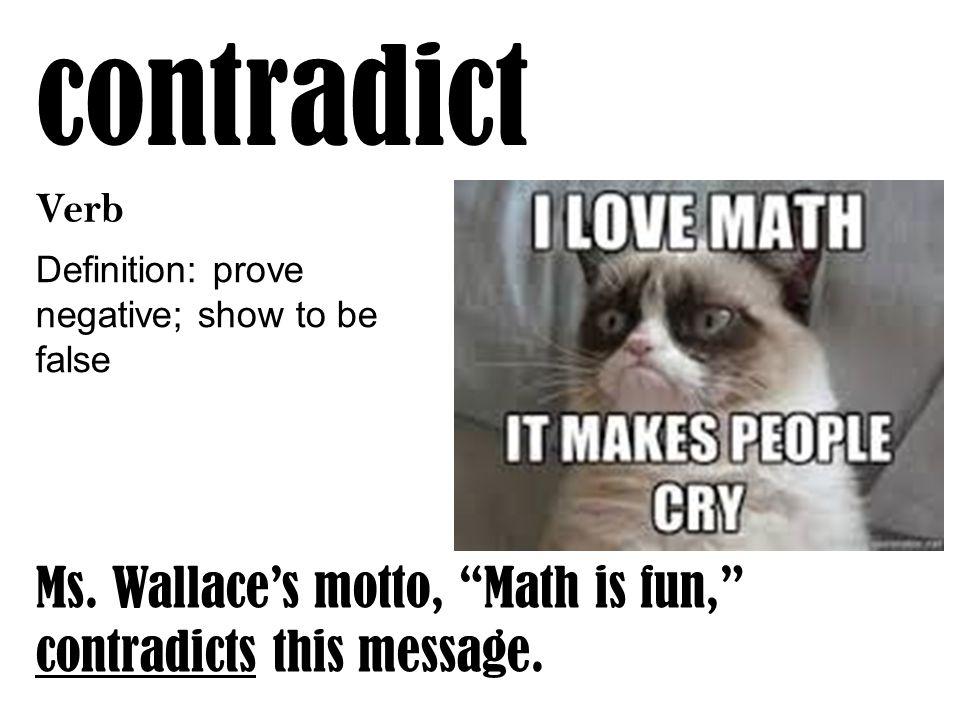 contradict Verb Definition: prove negative; show to be false Ms.