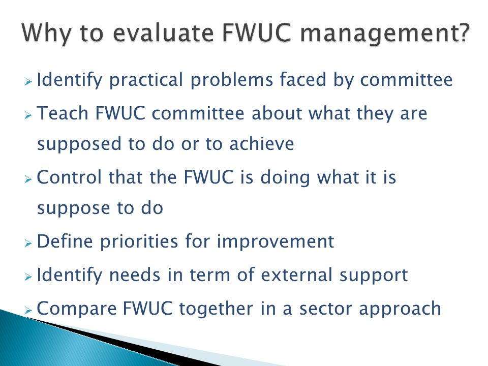  Based on the understanding and experience of local stakeholders (may hamper comparison with other FWUC)  Not adapted for FWUC with limited or no activity, where there is only infrastructures  Not all criteria are relevant for small FWUC based on farmers' participation only, without formal organization.