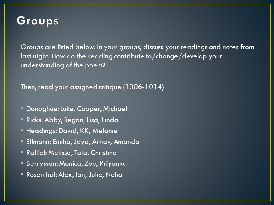 Groups are listed below. In your groups, discuss your readings and notes from last night. How do the reading contribute to/change/develop your underst