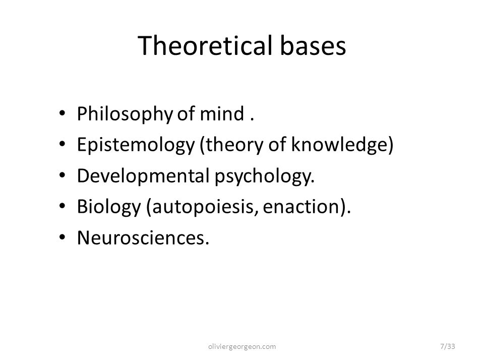 Theoretical bases Philosophy of mind. Epistemology (theory of knowledge) Developmental psychology.