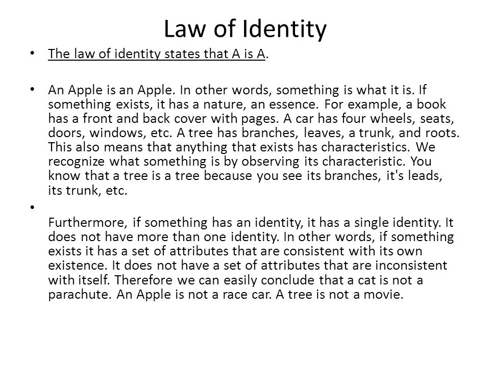 The law of identity states that A is A. An Apple is an Apple.