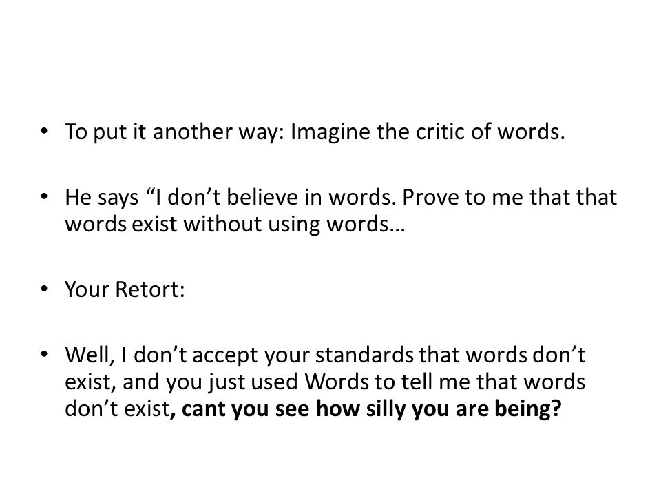 To put it another way: Imagine the critic of words.