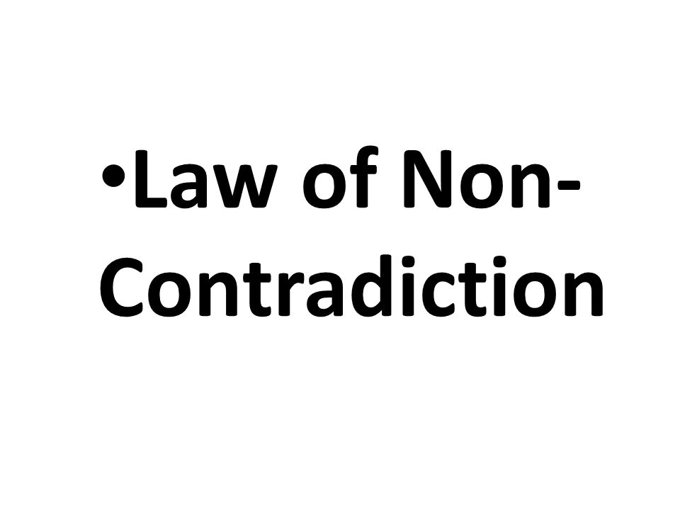 Law of Non- Contradiction