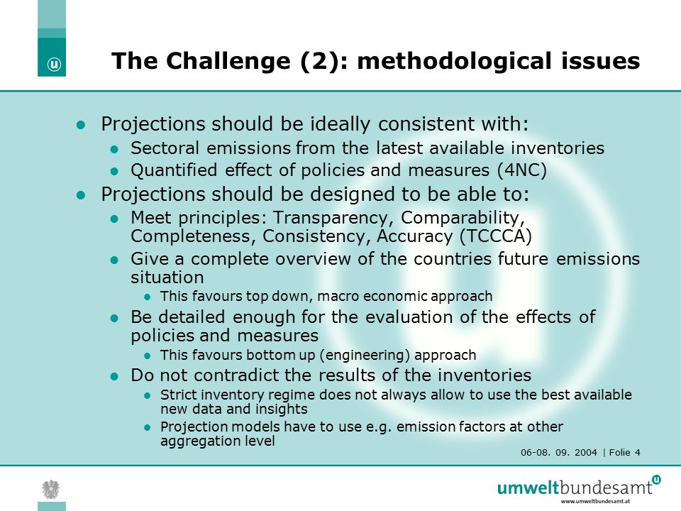 06-08. 09. 2004 | Folie 4 The Challenge (2): methodological issues Projections should be ideally consistent with: Sectoral emissions from the latest a