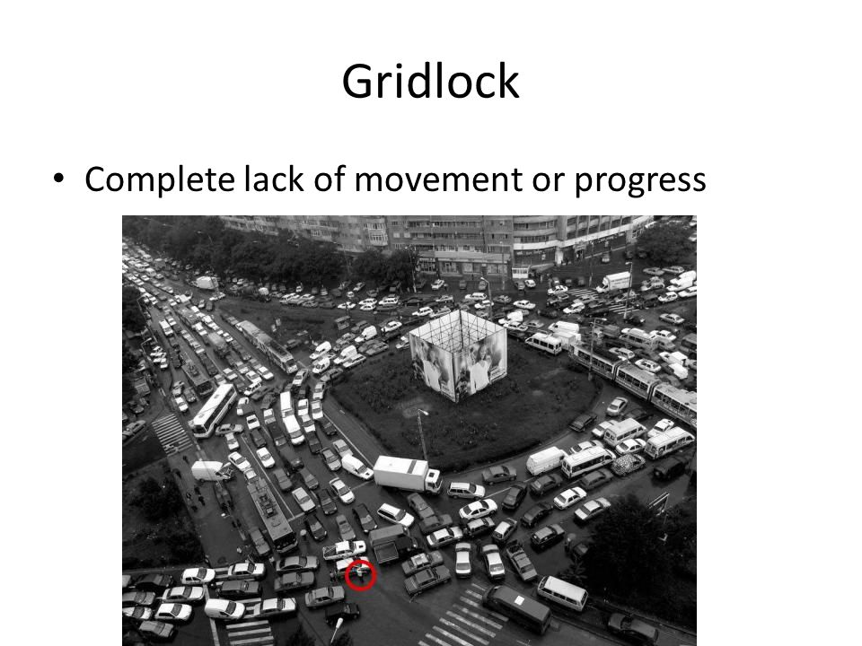 Gridlock Complete lack of movement or progress