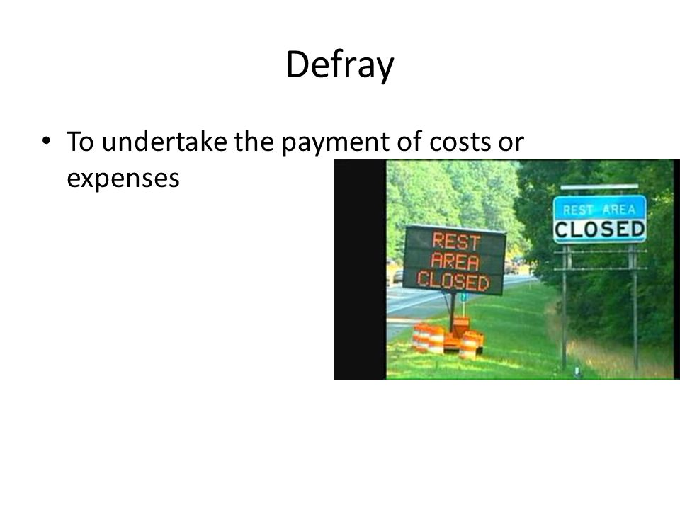 Defray To undertake the payment of costs or expenses