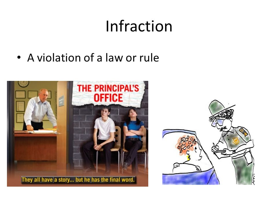 Infraction A violation of a law or rule