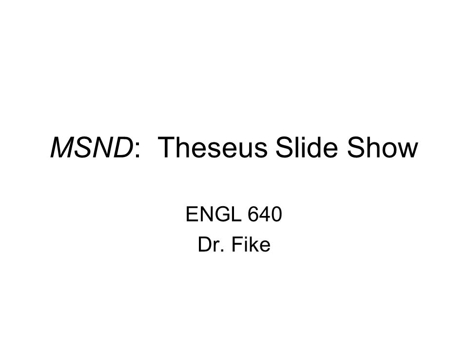 MSND: Theseus Slide Show ENGL 640 Dr. Fike