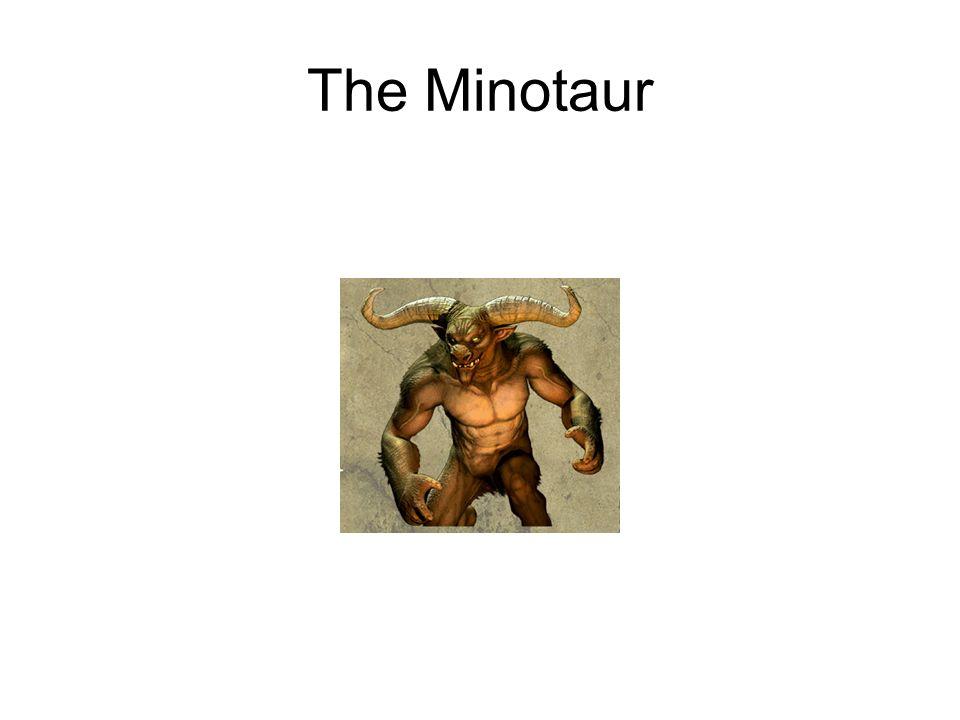 Images of the Minotaur http://images.google.com/images?q=Minot aur&hl=en&lr=&sa=X&oi=images&ct=titlehttp://images.google.com/images?q=Minot aur&hl=en&lr=&sa=X&oi=images&ct=title