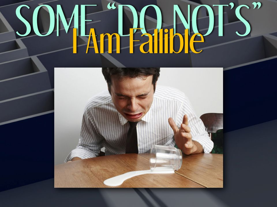 SOME DO NOT'S SOME DO NOT'S I Am FallibleI Am Fallible