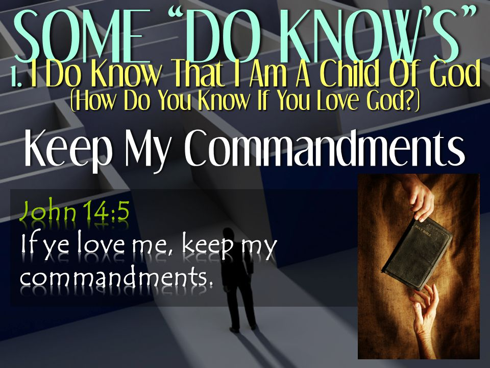 SOME DO KNOW'S SOME DO KNOW'S Keep My CommandmentsKeep My Commandments 1.
