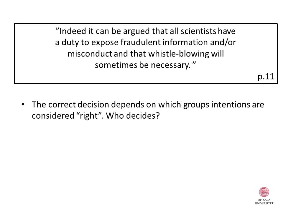 The correct decision depends on which groups intentions are considered right .