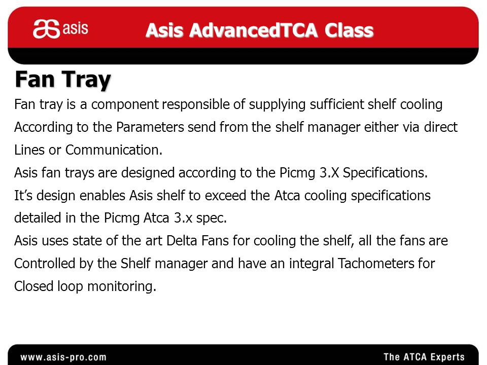 Asis AdvancedTCA Class Fan Tray Fan tray is a component responsible of supplying sufficient shelf cooling According to the Parameters send from the shelf manager either via direct Lines or Communication.