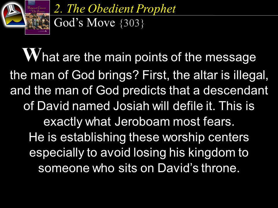 2. The Obedient Prophet God's Move {303} W hat are the main points of the message the man of God brings? First, the altar is illegal, and the man of G