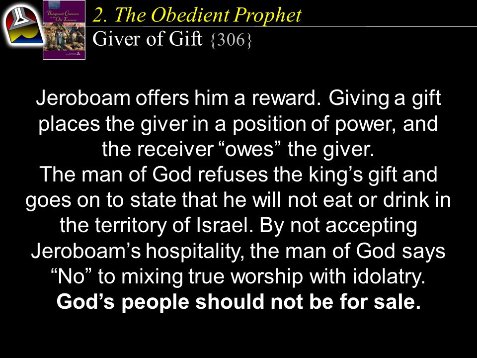 2. The Obedient Prophet Giver of Gift {306} Jeroboam offers him a reward.