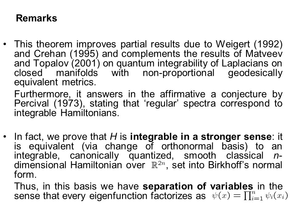 Remarks This theorem improves partial results due to Weigert (1992) and Crehan (1995) and complements the results of Matveev and Topalov (2001) on quantum integrability of Laplacians on closed manifolds with non-proportional geodesically equivalent metrics.