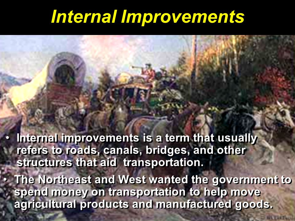 Internal Improvements Internal improvements is a term that usually refers to roads, canals, bridges, and other structures that aid transportation. The