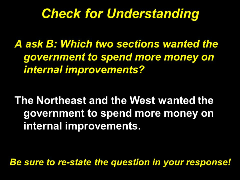 Check for Understanding A ask B: Which two sections wanted the government to spend more money on internal improvements? The Northeast and the West wan