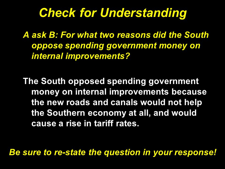 Check for Understanding A ask B: For what two reasons did the South oppose spending government money on internal improvements? The South opposed spend