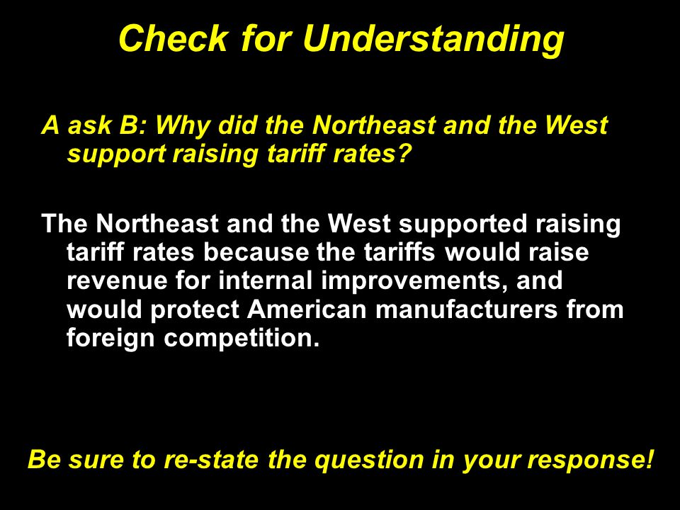 Check for Understanding A ask B: Why did the Northeast and the West support raising tariff rates? The Northeast and the West supported raising tariff