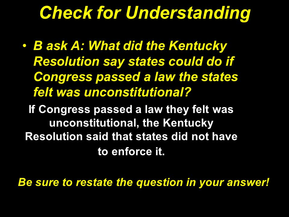 Check for Understanding B ask A: What did the Kentucky Resolution say states could do if Congress passed a law the states felt was unconstitutional? I