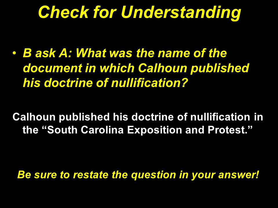 Check for Understanding B ask A: What was the name of the document in which Calhoun published his doctrine of nullification? Calhoun published his doc